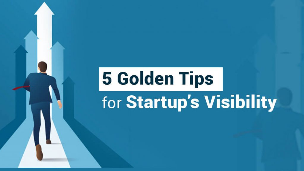 5 Golden Tips To Follow To Increase Your Startup's Visibility  | The Money Gig