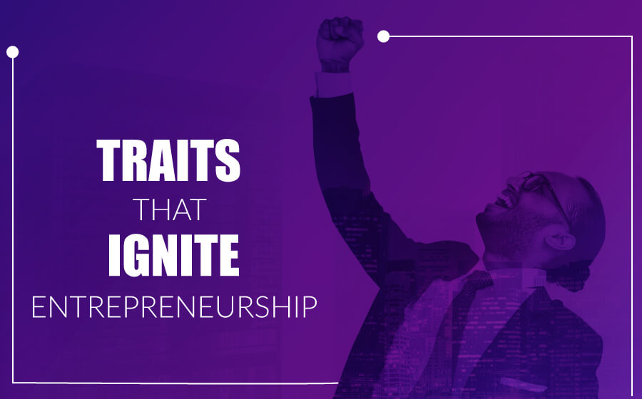 Traits Ignite Entrepreneurship | The Money Gig